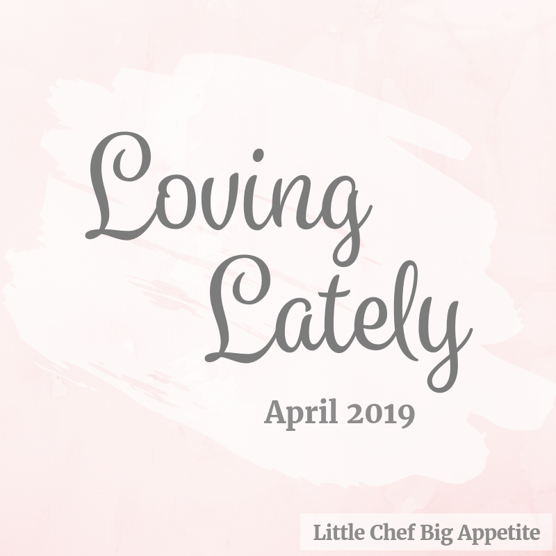 What I'm Loving Lately – April 2019